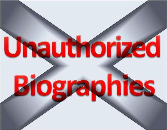 Unauthorized Biographies